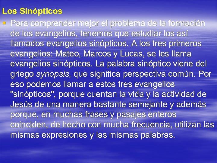 Los Sinópticos § Para comprender mejor el problema de la formación de los evangelios,