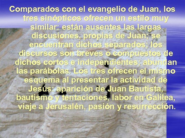 Comparados con el evangelio de Juan, los tres sinópticos ofrecen un estilo muy similar: