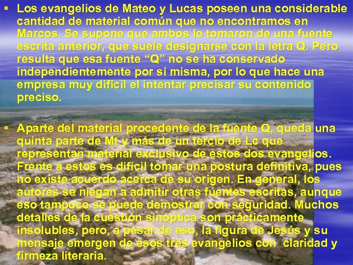 § Los evangelios de Mateo y Lucas poseen una considerable cantidad de material común