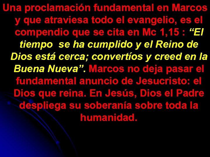 Una proclamación fundamental en Marcos y que atraviesa todo el evangelio, es el compendio
