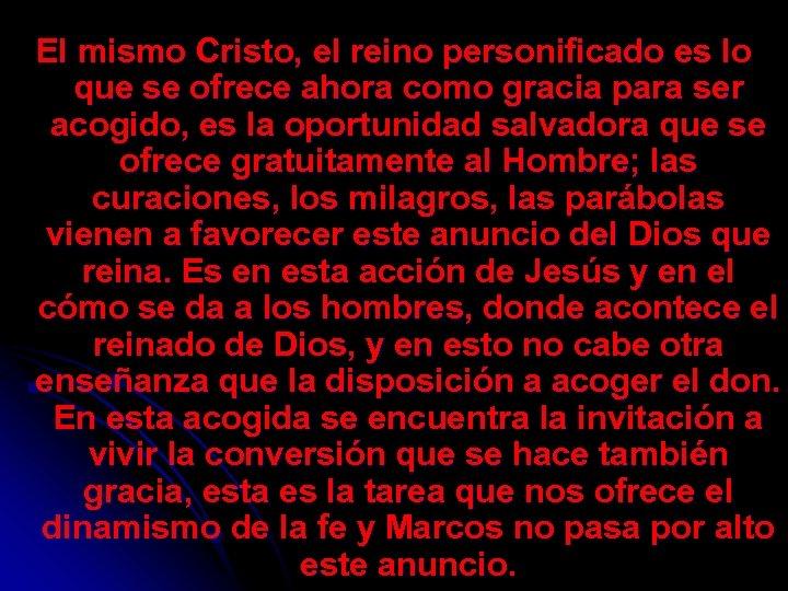 El mismo Cristo, el reino personificado es lo que se ofrece ahora como gracia