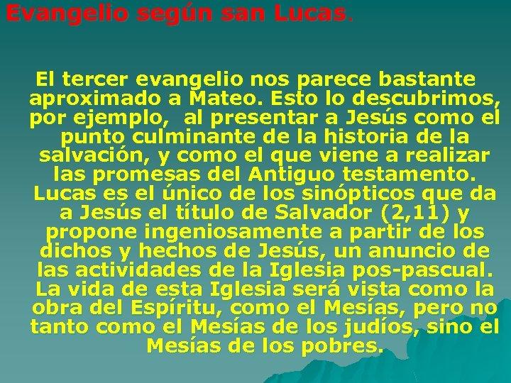 Evangelio según san Lucas. El tercer evangelio nos parece bastante aproximado a Mateo. Esto