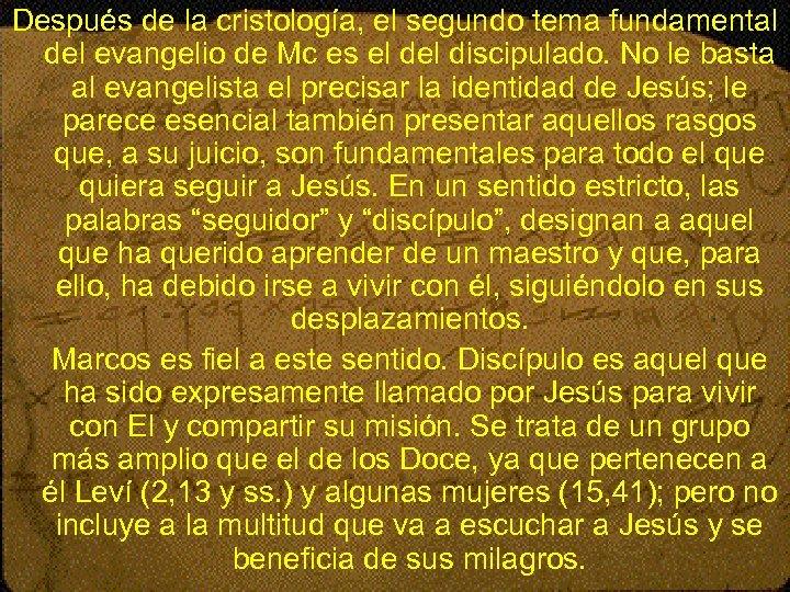 Después de la cristología, el segundo tema fundamental del evangelio de Mc es el
