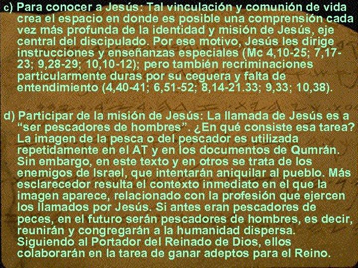 c) Para conocer a Jesús: Tal vinculación y comunión de vida crea el espacio