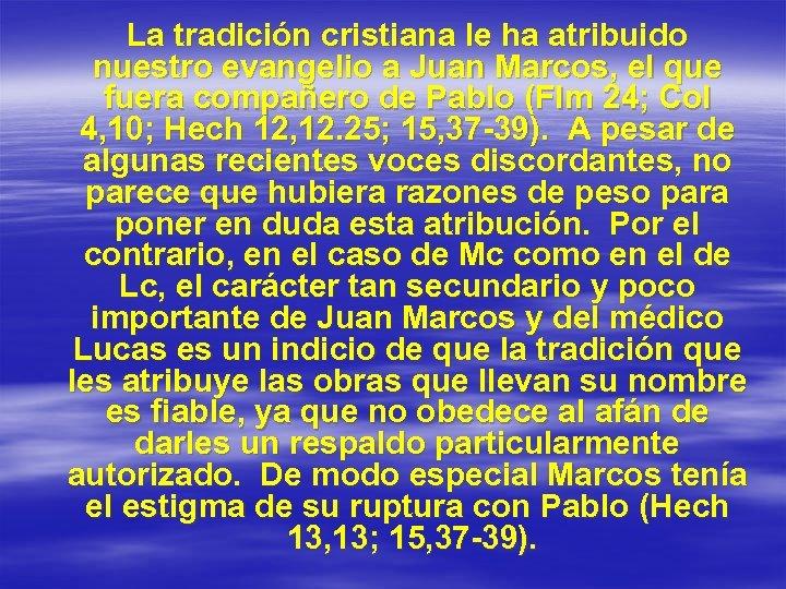 La tradición cristiana le ha atribuido nuestro evangelio a Juan Marcos, el que fuera
