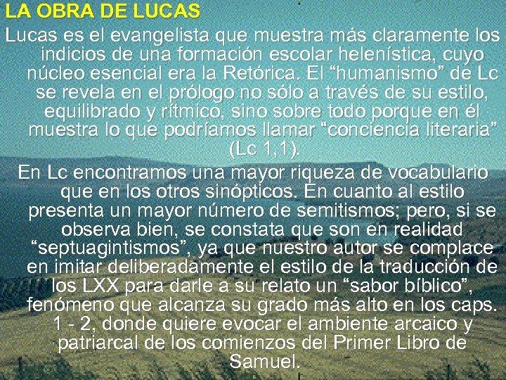 LA OBRA DE LUCAS Lucas es el evangelista que muestra más claramente los indicios