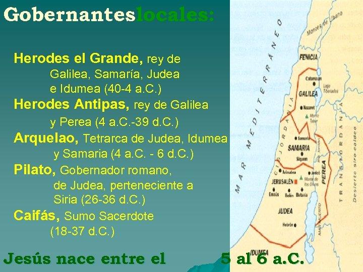 Gobernantes locales: Herodes el Grande, rey de Galilea, Samaría, Judea e Idumea (40 4