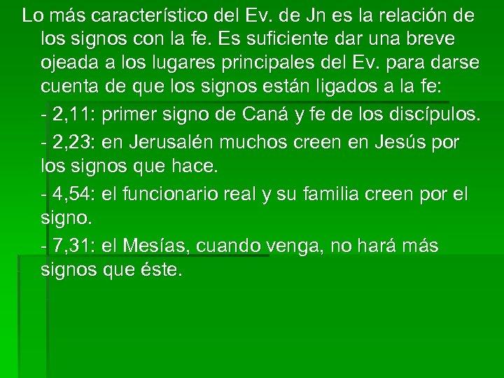 Lo más característico del Ev. de Jn es la relación de los signos con