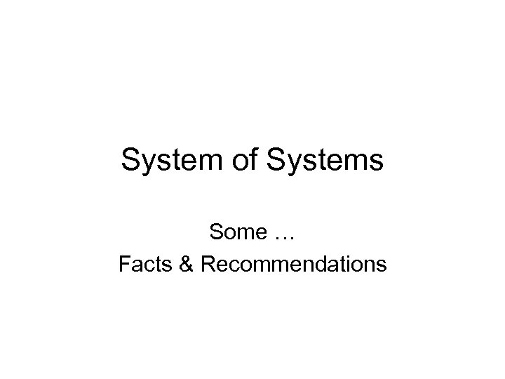 System of Systems Some … Facts & Recommendations