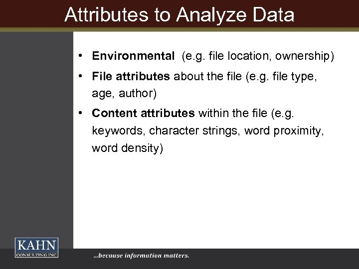 Attributes to Analyze Data • Environmental (e. g. file location, ownership) • File attributes