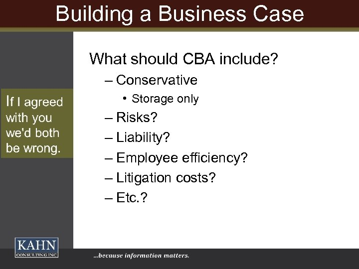 Building a Business Case What should CBA include? – Conservative • Storage only –