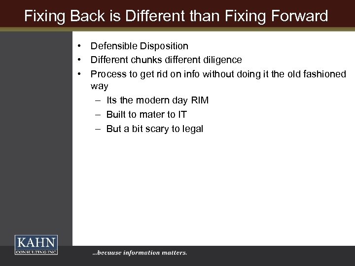 Fixing Back is Different than Fixing Forward • Defensible Disposition • Different chunks different