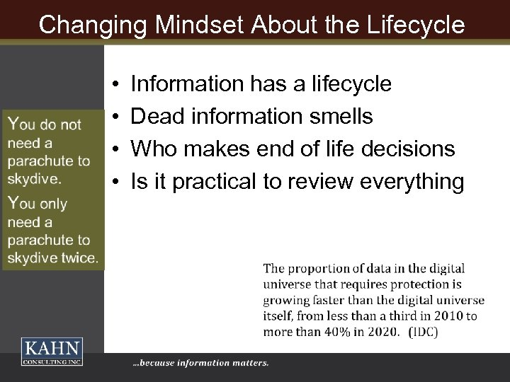 Changing Mindset About the Lifecycle • • Information has a lifecycle Dead information smells