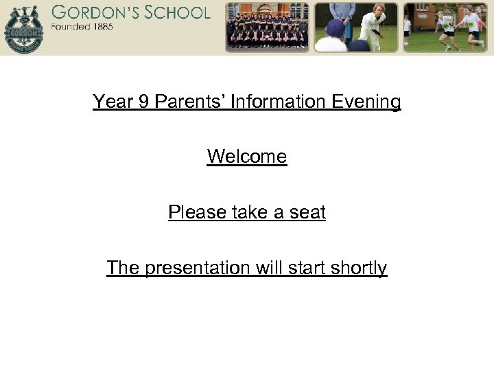 Year 9 Parents' Information Evening Welcome Please take a seat The presentation will start
