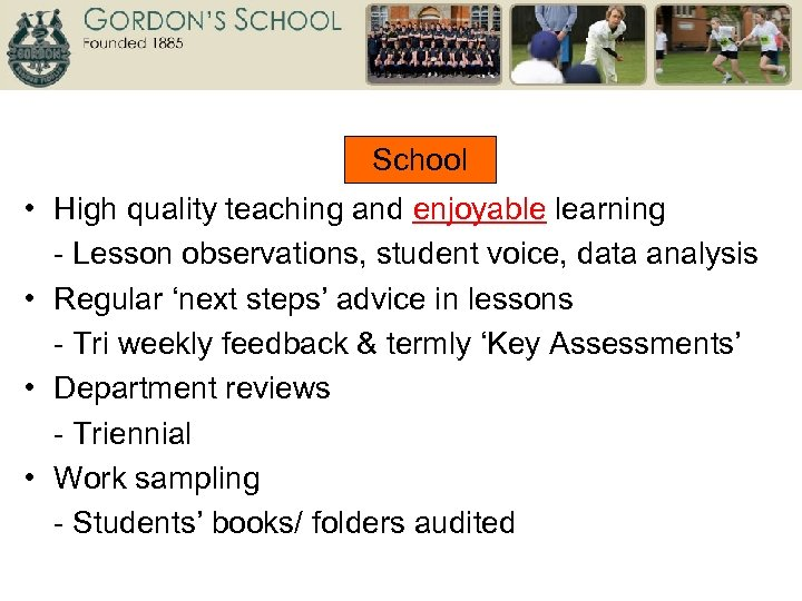 School • High quality teaching and enjoyable learning - Lesson observations, student voice, data