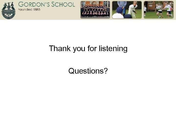 Thank you for listening Questions?