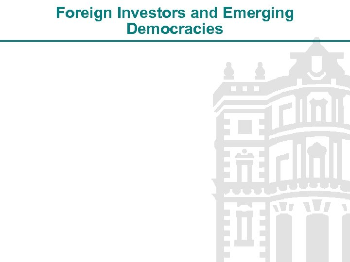 Foreign Investors and Emerging Democracies