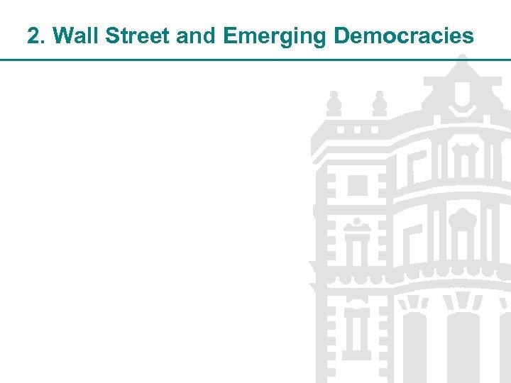 2. Wall Street and Emerging Democracies