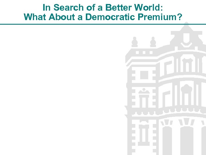 In Search of a Better World: What About a Democratic Premium?