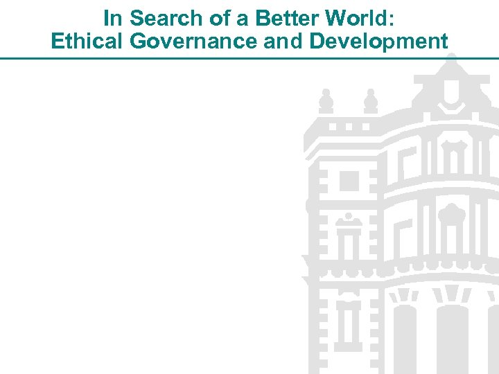 In Search of a Better World: Ethical Governance and Development
