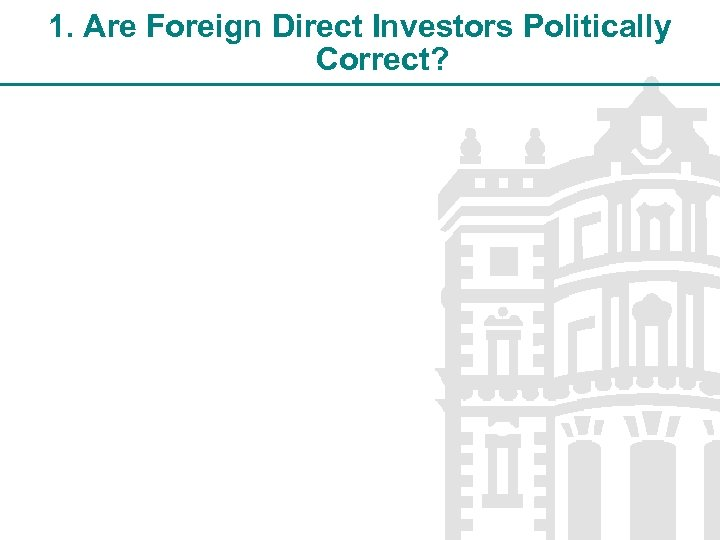 1. Are Foreign Direct Investors Politically Correct?