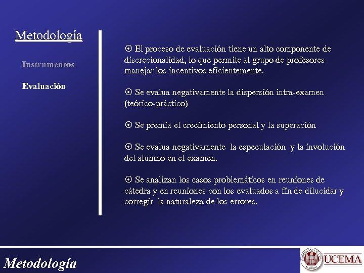 Metodología Instrumentos Evaluación El proceso de evaluación tiene un alto componente de discrecionalidad, lo