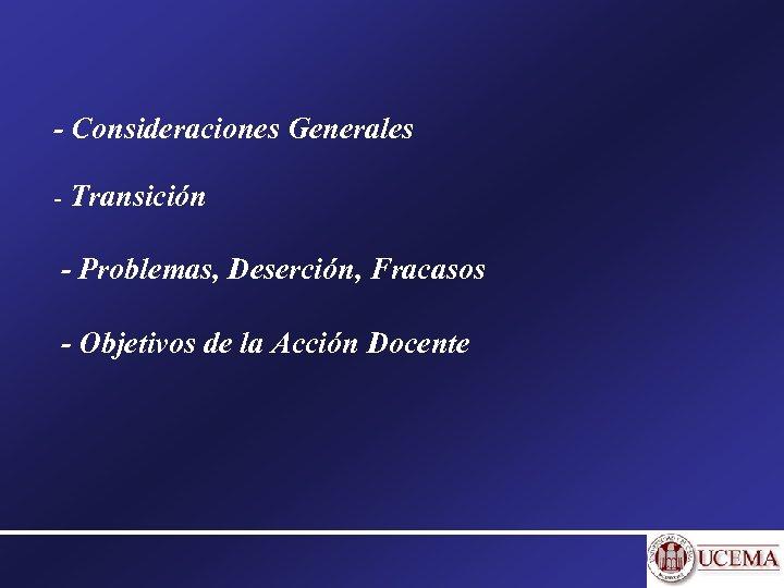 - Consideraciones Generales - Transición - Problemas, Deserción, Fracasos - Objetivos de la Acción