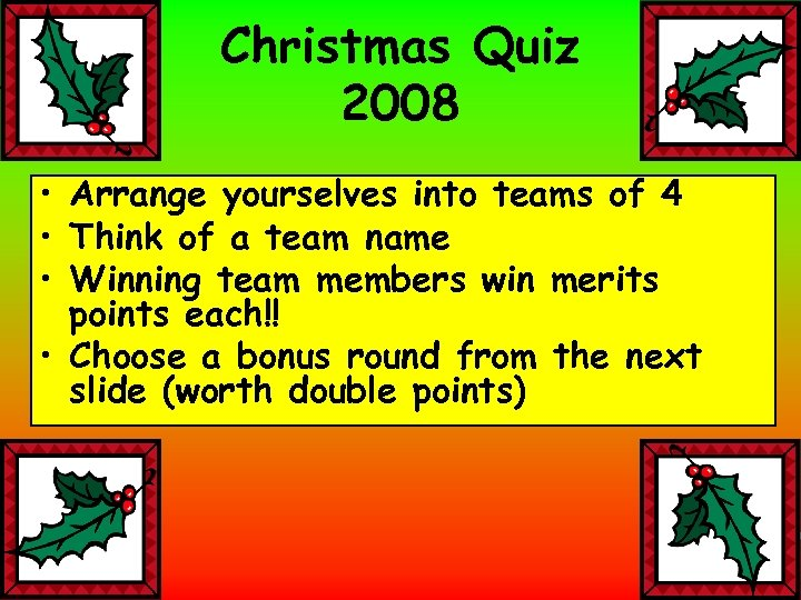 Christmas Quiz 2008 • Arrange yourselves into teams of 4 • Think of a