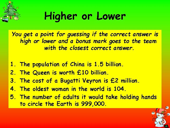 Higher or Lower You get a point for guessing if the correct answer is