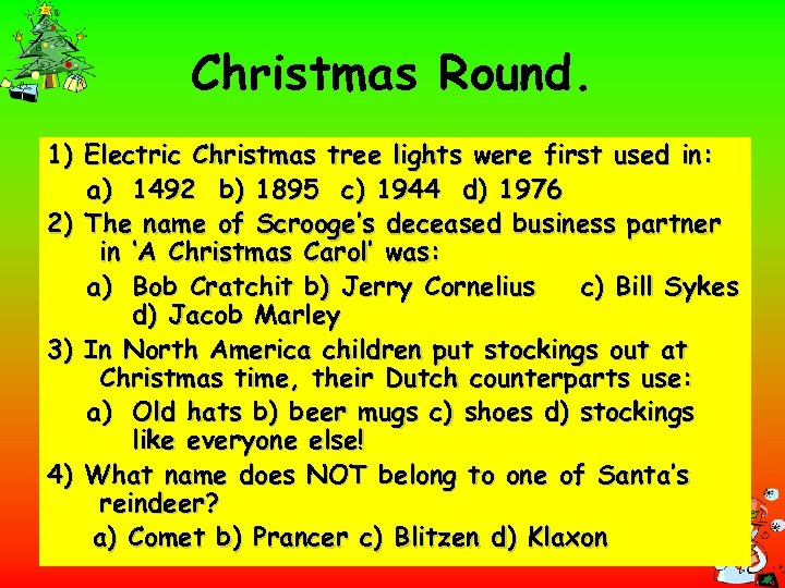 Christmas Round. 1) Electric Christmas tree lights were first used in: a) 1492 b)