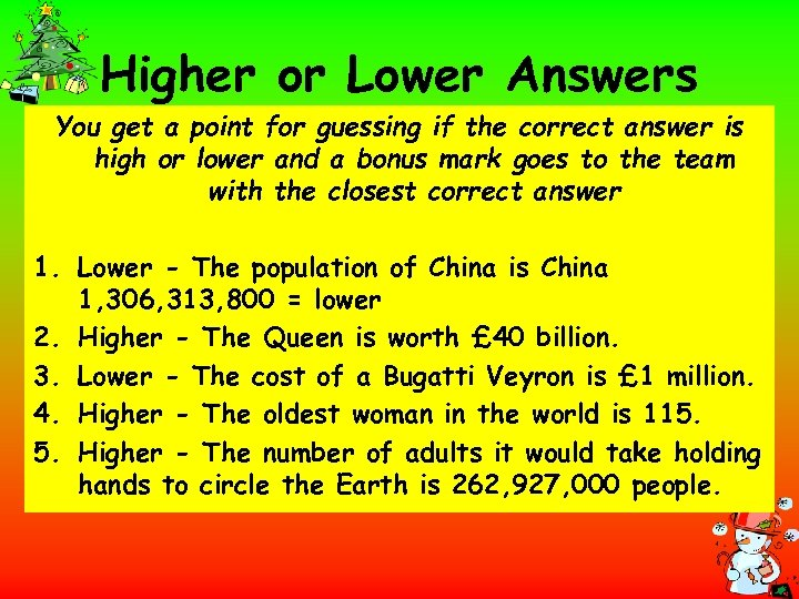 Higher or Lower Answers You get a point for guessing if the correct answer