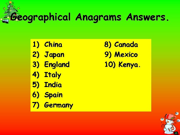 Geographical Anagrams Answers. 1) 2) 3) 4) 5) 6) 7) China Japan England Italy