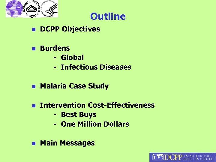 Outline n DCPP Objectives n Burdens - Global - Infectious Diseases n Malaria Case
