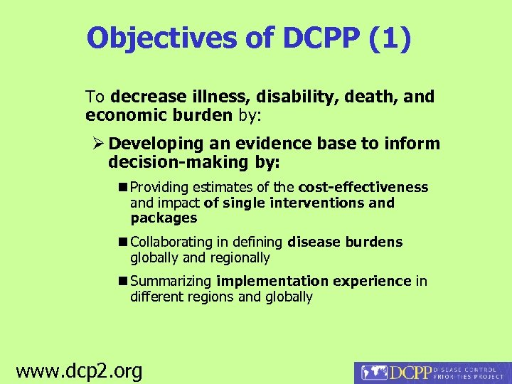 Objectives of DCPP (1) To decrease illness, disability, death, and economic burden by: Developing