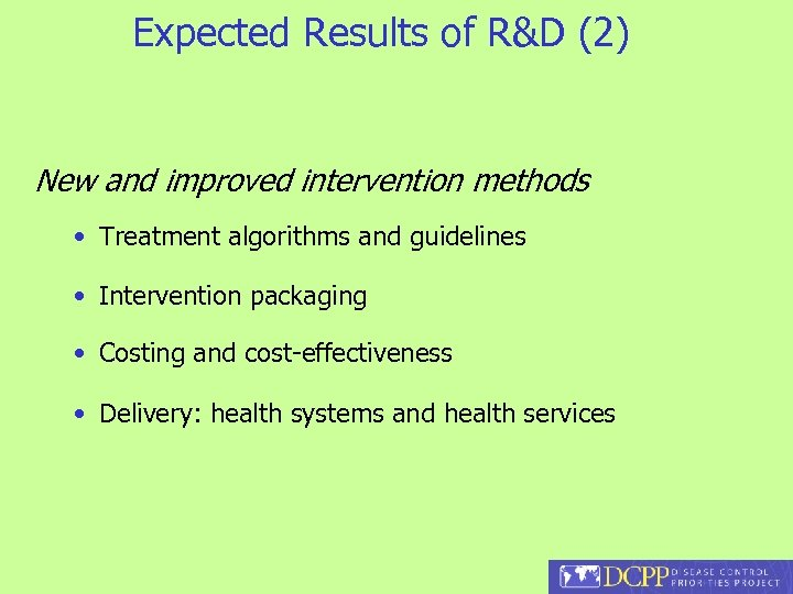 Expected Results of R&D (2) New and improved intervention methods • Treatment algorithms and