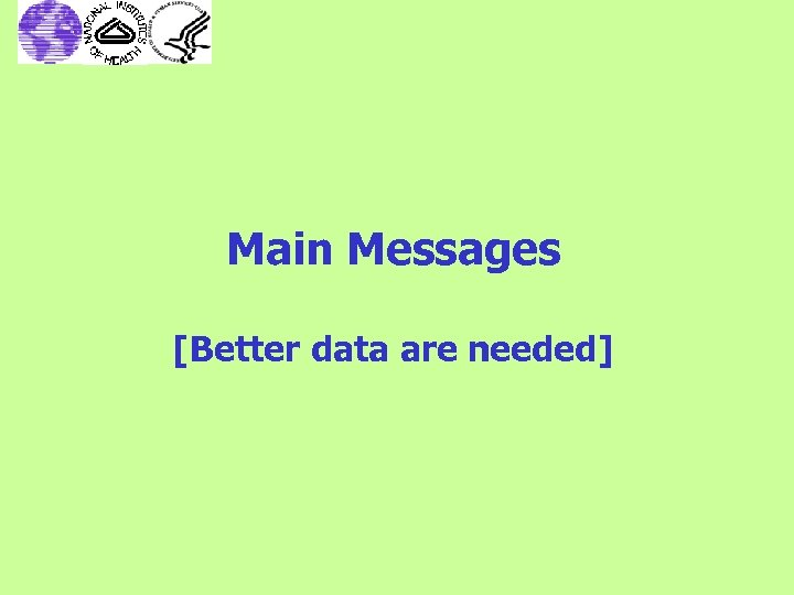 Main Messages [Better data are needed]