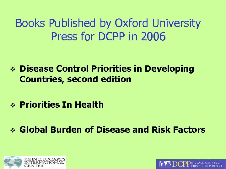 Books Published by Oxford University Press for DCPP in 2006 v Disease Control Priorities