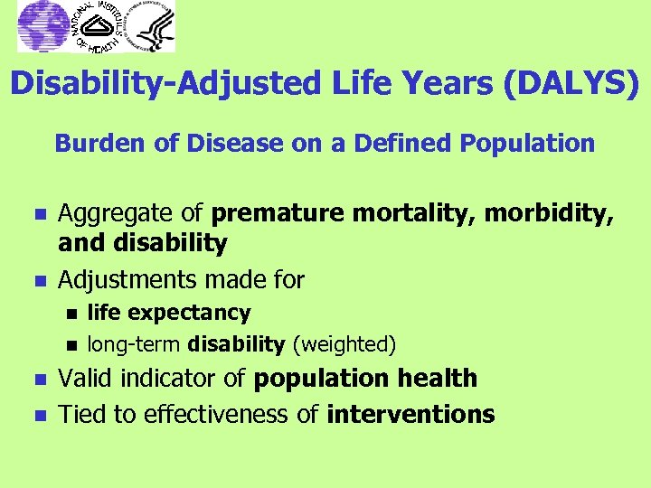 Disability-Adjusted Life Years (DALYS) Burden of Disease on a Defined Population n n Aggregate