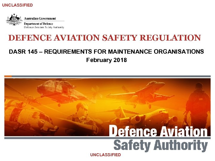 UNCLASSIFIED DEFENCE AVIATION SAFETY REGULATION DASR 145 – REQUIREMENTS FOR MAINTENANCE ORGANISATIONS February 2018