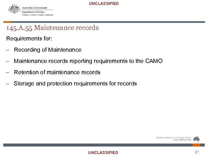 UNCLASSIFIED 145. A. 55 Maintenance records Requirements for: – Recording of Maintenance – Maintenance