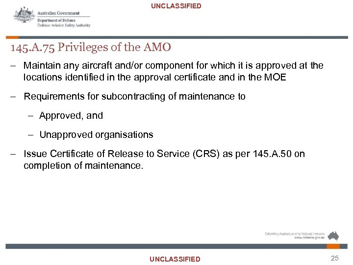 UNCLASSIFIED 145. A. 75 Privileges of the AMO – Maintain any aircraft and/or component
