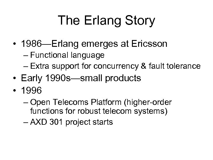 The Erlang Story • 1986—Erlang emerges at Ericsson – Functional language – Extra support