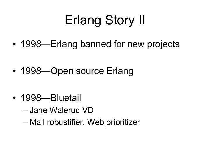 Erlang Story II • 1998—Erlang banned for new projects • 1998—Open source Erlang •