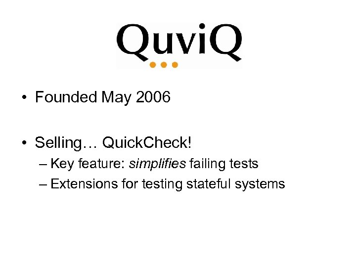 • Founded May 2006 • Selling… Quick. Check! – Key feature: simplifies failing