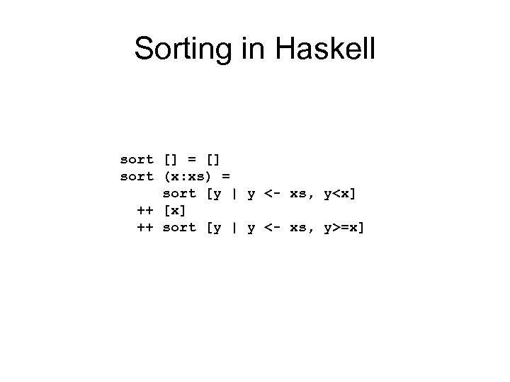 Sorting in Haskell sort [] = [] sort (x: xs) = sort [y |
