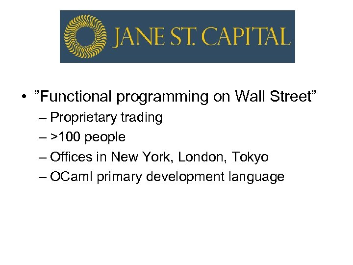 "• ""Functional programming on Wall Street"" – Proprietary trading – >100 people –"
