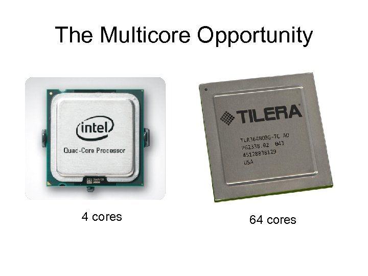 The Multicore Opportunity 4 cores 64 cores