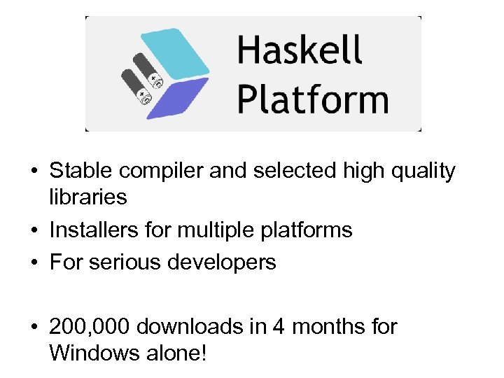 • Stable compiler and selected high quality libraries • Installers for multiple platforms