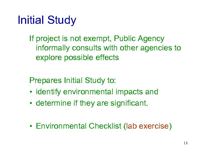 Initial Study If project is not exempt, Public Agency informally consults with other agencies