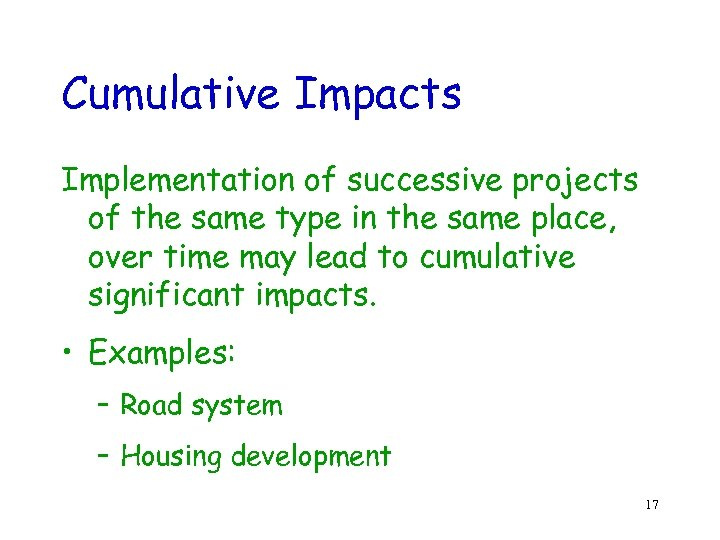 Cumulative Impacts Implementation of successive projects of the same type in the same place,